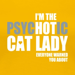 I'm The Psychotic Cat Lady T Shirt - Women's Premium T-Shirt
