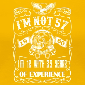 I'm not 57 1960 I'm 18 with 39 years of experience - Women's Premium T-Shirt