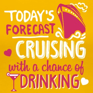 Today's Forecast Cruising Shirt - Women's Premium T-Shirt