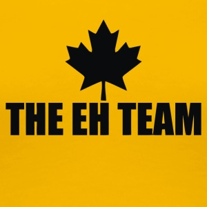 The Eh Team - Women's Premium T-Shirt