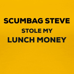 Scumbag Steve stole my lunch money - Women's Premium T-Shirt