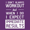 I don't always workout. Immediate results - Women's Premium T-Shirt