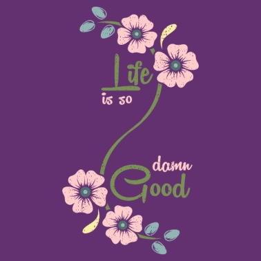 Life is so damn good Flowers quote gift - Women's Premium T-Shirt