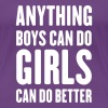 Anything boys can do girls can do better - Women's Premium T-Shirt