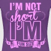 Im Not Short Im Fun Size - Women's Premium T-Shirt