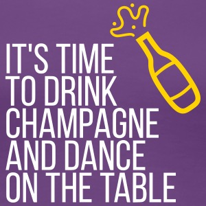 Time To Drink Champagne And Dance On The Table - Women's Premium T-Shirt