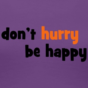 Don't hurry, be happy - Women's Premium T-Shirt