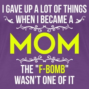 I Gave Up A Lot Of Things When I Became A Mom - Women's Premium T-Shirt