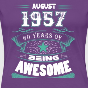 August 1957 - 60 years of being awesome - Women's Premium T-Shirt