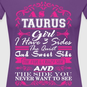 Taurus Girl I Have 3 Sides Quiet Sweet Fun Crazy - Women's Premium T-Shirt