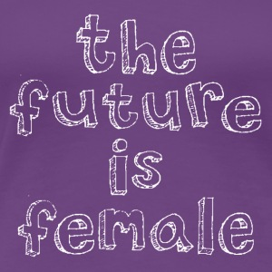 THE FUTURE IS FEMALE in white - Women's Premium T-Shirt
