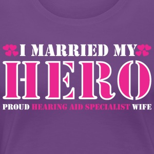 I Married Hero Proud Hearing Aid Specialist Wife - Women's Premium T-Shirt