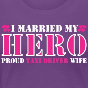 I Married My Hero Proud Taxi Driver Wife - Women's Premium T-Shirt