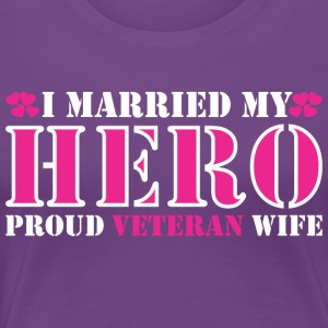 I Married My Hero Proud Veteran Wife - Women's Premium T-Shirt