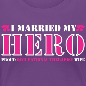I Married Hero Proud Occupational Therapist Wife - Women's Premium T-Shirt