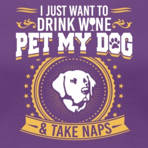 Drink Wine Pet My Dog And Take Naps T Shirt - Women's Premium T-Shirt