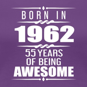 Born in 1962 55 Years of Being Awesome - Women's Premium T-Shirt