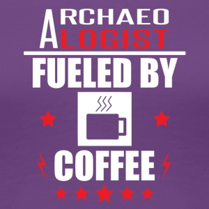 Archaeologist Fueled By Coffee - Women's Premium T-Shirt