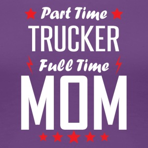 Part Time Trucker Full Time Mom - Women's Premium T-Shirt