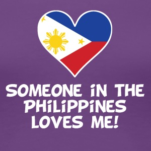 Someone In the Philippines Loves Me - Women's Premium T-Shirt