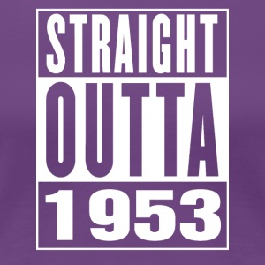 Straight Outa 1953 - Women's Premium T-Shirt
