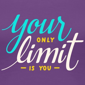 Your only limit is you | Inspirational Quote Tee - Women's Premium T-Shirt