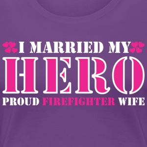 I Married Hero Proud Firefighter Wife - Women's Premium T-Shirt