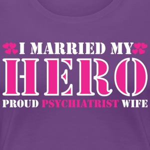 I Married Hero Proud Psychiatrist Wife - Women's Premium T-Shirt