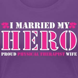 I Married Hero Proud Physical Therapist Wife - Women's Premium T-Shirt