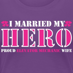I Married Hero Proud Elevator Mechanic Wife - Women's Premium T-Shirt