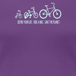 Define your life ride a bike save the planet - Women's Premium T-Shirt