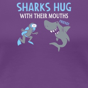 Sharks Hug With Their Mouths - Women's Premium T-Shirt