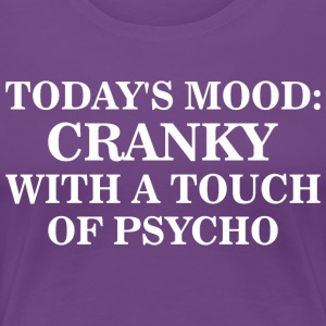 Todays Mood Cranky With A Touch Of Psycho - Women's Premium T-Shirt