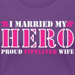 I Married Hero Proud Pipeliner Wife - Women's Premium T-Shirt