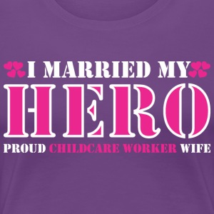 I Married My Heros Proud Childcare Worker Wife - Women's Premium T-Shirt