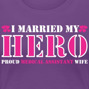 I Married Hero Proud Medical Assistant Wife - Women's Premium T-Shirt