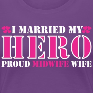 I Married My Hero Proud Midwife Wife - Women's Premium T-Shirt