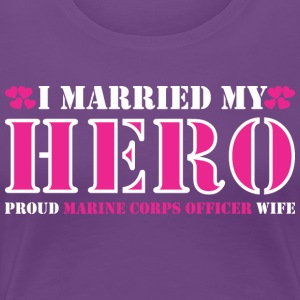 I Married Hero Proud Marine Corps Officer Wife - Women's Premium T-Shirt