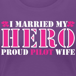 I Married Hero Proud Pilot Wife - Women's Premium T-Shirt