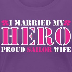 I Married My Hero Proud Sailor Wife - Women's Premium T-Shirt