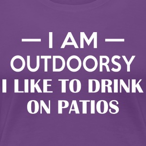 I Am Outdoorsy I Like To Drink On Patios - Women's Premium T-Shirt