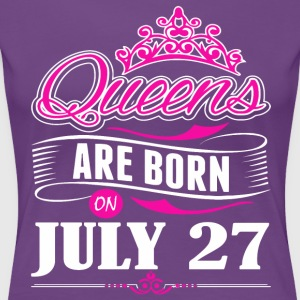 Queens are born on JULY 27 - Women's Premium T-Shirt