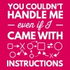 You couldn't handle me even w/ instructions - Women's Premium T-Shirt