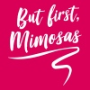 But First Mimosas - Women's Premium T-Shirt