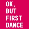 Okay, but first dance - Women's Premium T-Shirt