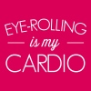 Eyerolling is my cardio - Women's Premium T-Shirt