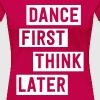 Dance first. Think later - Women's Premium T-Shirt
