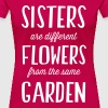 Sisters. Different flowers same garden - Women's Premium T-Shirt