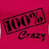 100 percent crazy - Women's Premium T-Shirt