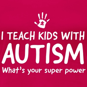 I teach kids with autism. What's your superpower